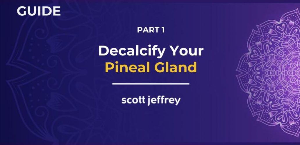how to decalcify your pineal gland and why it s really important